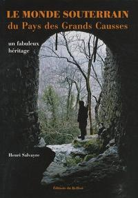 Henri Salvayre - Le monde souterrain du pays des Grands Causses - Un fabuleux héritage.