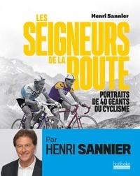 Henri Sannier - Les seigneurs de la route - Portraits de 40 géants du cyclisme.