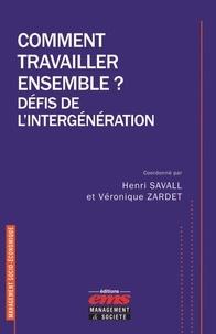 Henri Savall et Véronique Zardet - Comment travailler ensemble ? - Défis de l'intergénération.
