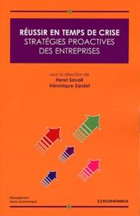 Henri Savall et Véronique Zardet - Réussir en temps de crise - Stratégies proactives des entreprises.