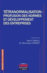 Henri Savall et Véronique Zardet - Tétranormalisation : profusion des normes et développement des entreprises.