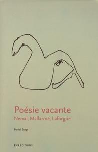 Henri Scepi - Poésie vacante - Nerval, Mallarmé, Laforgue.