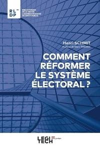 Henri Schmit - Comment réformer le système électoral ?.
