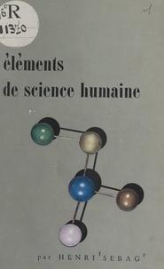 Henri Sebag - Éléments de science humaine.