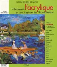 Henri Senarmont - Initiez-vous à l'acrylique avec les Grands Maîtres.