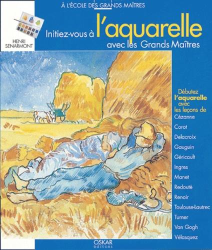 Henri Senarmont - Initiez-vous à l'aquarelle avec les Grands-Maîtres.
