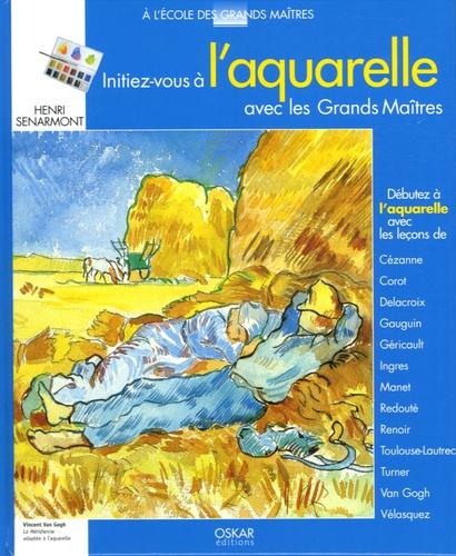 Henri Senarmont - Initiez-vous à l'aquarelle avec les Grands Maîtres.