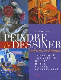 Henri Senarmont - Peindre et Dessiner - Toutes les techniques.