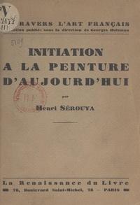 Henri Sérouya et Georges Huisman - Initiation à la peinture d'aujourd'hui.