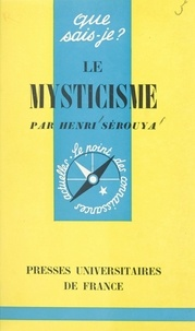 Henri Sérouya et Paul Angoulvent - Le mysticisme.