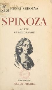 Henri Sérouya - Spinoza - Sa vie, sa philosophie.