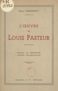 Henri Simonnet et  Pasteur Vallery-Radot - L'œuvre de Louis Pasteur.