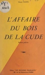 Henri Sixte - L'affaire du Bois de la Cude.