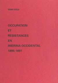 Henri Soula - Occupation et résistances en Imerina occidental - 1895-1897.