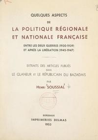 Henri Soussial - Quelques aspects de la politique régionale et nationale française entre les deux guerres (1930-1939) et après la Libération (1945-1947) - Extraits des articles publiés dans Le Glaneur et Le Républicain du Bazadais.