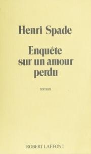 Henri Spade - Enquête sur un amour perdu.