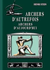 Archers d'autrefois, archers d'aujourd'hui - Henri Stein pdf epub
