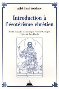 Henri Stephane et François Chénique - Introduction à l'ésotérisme chrétien.