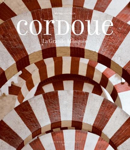 Cordoue. La Grande Mosquée et l'Espagne mozarabe