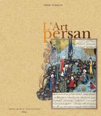 Henri Stierlin - L'Art persan.