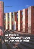 Henri Stierlin - La vision photographique en architecture - Un itinéraire dans l'image.