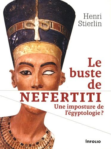 Henri Stierlin - Le buste de Néfertiti - Une imposture de l'égyptologie ?.