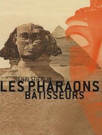 Henri Stierlin - Les pharaons bâtisseurs.
