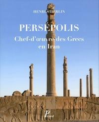 Henri Stierlin - Persepolis - Chef-d'oeuvre des Grecs en Iran.