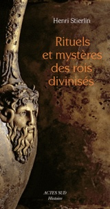 Henri Stierlin - Rituels et mystères des rois divinisés - Créations méconnues de l'architecture hellénistique et républicaine.