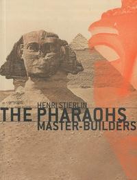 Henri Stierlin - The pharaohs master-builders.