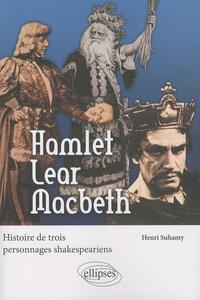 Henri Suhamy - Hamlet Lear Macbeth - Histoire de trois personnages shakespeariens.