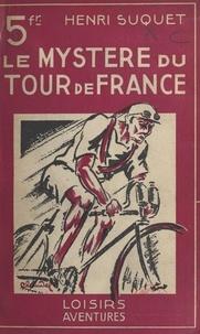 Henri Suquet - Le mystère du Tour de France - Aventures.