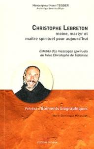 Henri Teissier et Marie-Dominique Minassian - Christophe Lebreton, moine, martyr et maître spirituel pour aujourd'hui - Précédé d'Eléments biographiques.