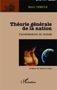 Henri Temple - Théorie générale de la nation - L'architecture du monde.