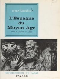 Henri Terrasse et  Collectif - L'Espagne du Moyen Âge - Civilisations et arts.