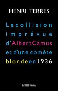 Henri Terres - La collision imprévue d'Albert Camus et d'une comète blonde en 1936.