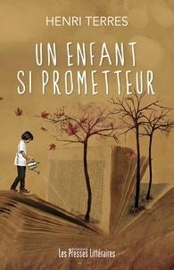 Henri Terres - Un enfant si prometteur.