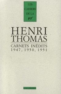 Henri Thomas - Carnets inédits 1947, 1950, 1951 - Suivi de Pages 1934-1948.