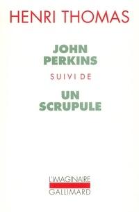 Henri Thomas - John Perkins. suivi de Un scrupule.