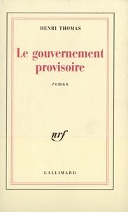 Henri Thomas - Le gouvernement provisoire.