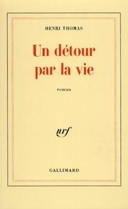 Henri Thomas - Un Détour par la vie.