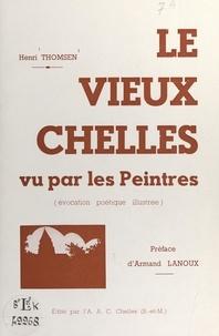 Henri Thomsen et Armand Lanoux - Le Vieux Chelles vu par les peintres - Évocation poétique illustrée.