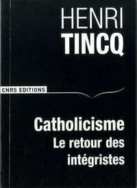Henri Tincq - Catholicisme - Le retour des intégristes.