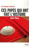 Henri Tincq - Ces papes qui ont fait l'Histoire - De la Révolution à Benoît XVI.