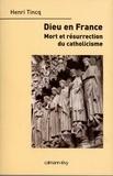 Henri Tincq - Dieu en France - Mort et résurrection du catholicisme.
