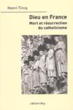 Henri Tincq - Dieu en France. - Mort et résurrection du catholicisme.