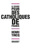 Henri Tincq - La grande peur des catholiques de France.