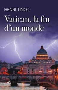 Henri Tincq - Vatican, la fin d'un monde.
