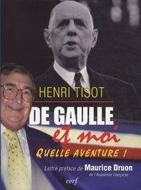 Henri Tisot - De Gaulle et moi - Quelle aventure !.