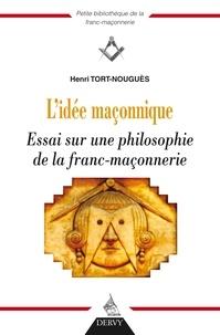 Henri Tort-Nouguès - L'idée maçonnique - Essai sur une philosophie de la franc-maçonnerie.
